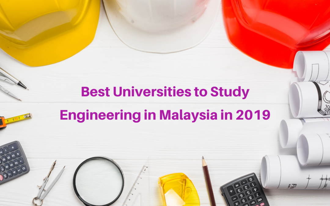 Best Universities to Study Engineering in Malaysia in 2019