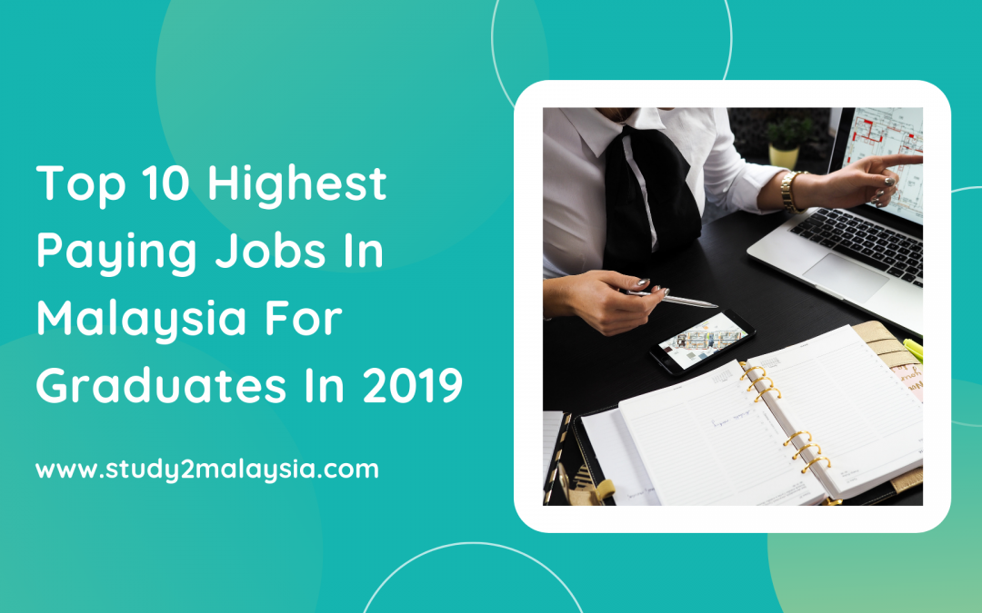 Top 10 Highest Paying Jobs In Malaysia For Graduates In 2019